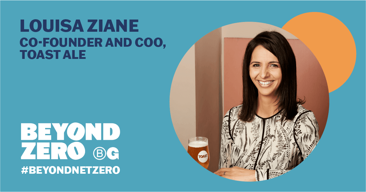 Left side text in dark blue reads 'Louisa Ziane, Co founder and COO, Toast Ale', above white text which reads 'Beyond Zero'. Right side has image of Louisa in cropped circle - she is smiling and holding a glass of Toast ale. Turquoise background