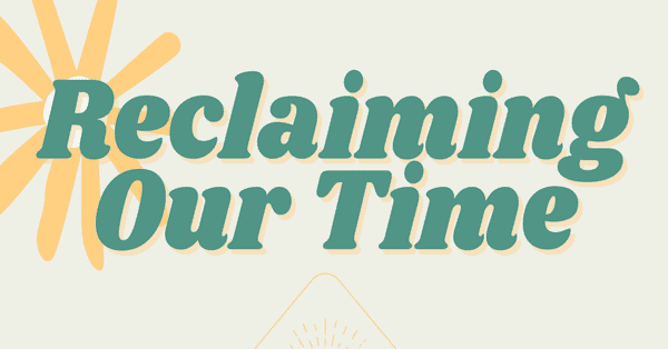Green bubble text reads Reclaiming Our Time on a pale green border
